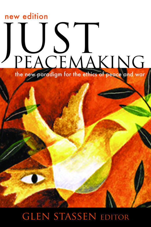 Just Peacemaking | The New Paradigm for the Ethics of Peace and War, Revised & Updated (Stassen)