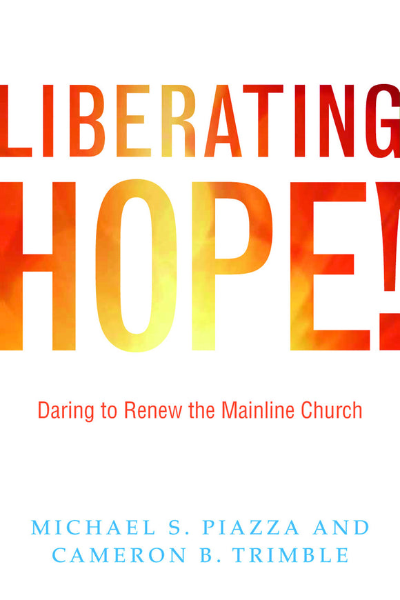 Liberating Hope | Daring to Renew the Mainline Church (Piazza & Trimble)