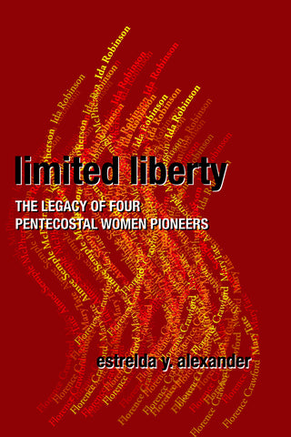 Limited Liberty | The Legacy of Four Pentecostal Women Pioneers (Alexander)