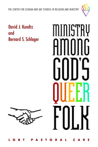 Ministry Among God's Queer Folk | LGBT Pastoral Care (Kundtz and Schlager)