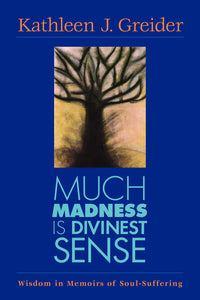 Much Madness Is Divinest Sense | Wisdom In Memoirs Of Soul-Suffering (Greider)