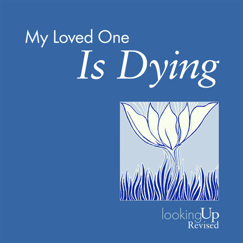 My Loved One is Dying, Revised | Looking Up Series (Biegert)