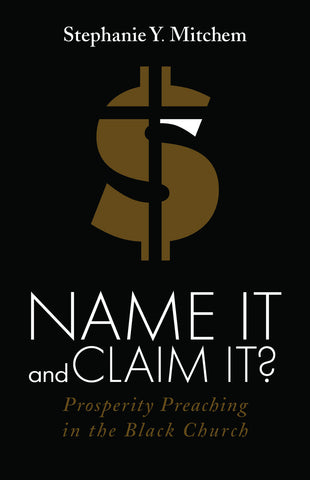 Name It and Claim It? Prosperity Preaching in the Black Church (Mitchem)