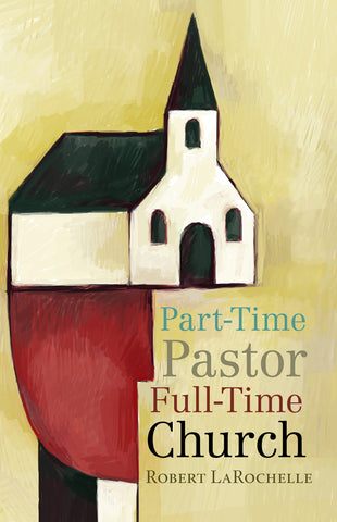 Part-time Pastor, Full-time Church (LaRochelle)