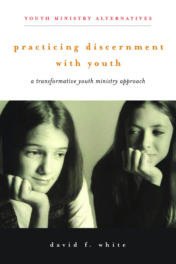 Practicing Discernment with Youth | A Transformative Youth Ministry Approach (White)