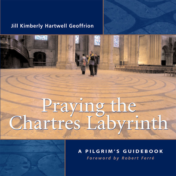 Praying the Chartres Labyrinth | A Pilgrim's Guidebook (Hartwell Geoffrion)