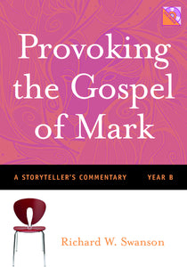 Provoking the Gospel of Mark | A Storyteller's Commentary - Year B (Swanson)