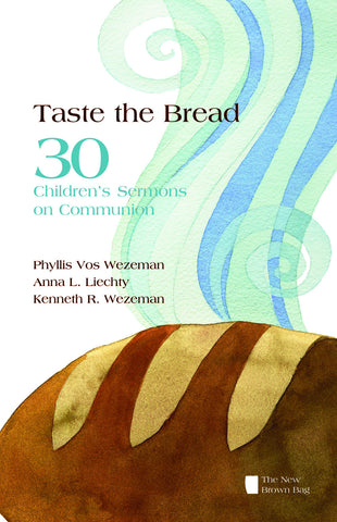 Taste the Bread | 30 Children's Sermons on Communion (Wezeman, Liechty & Wezeman)