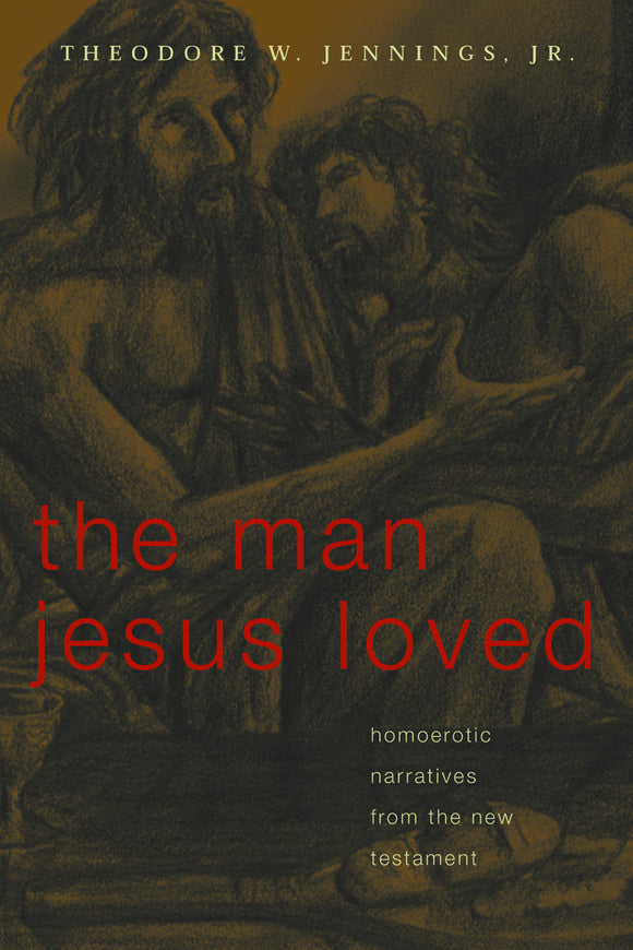The Man Jesus Loved | Homoerotic Narratives from the New Testament (Jennings, Jr.)