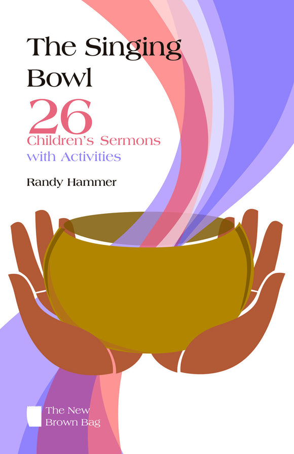 The Singing Bowl | 26 Children's Sermons with Activities (Hammer)