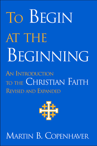 To Begin at the Beginning | An Introduction to the Christian Faith, Revised (Copenhaver)