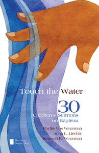 Touch the Water | 30 Children's Sermons on Baptism (Vos Wezeman, Liechty and Wezeman)