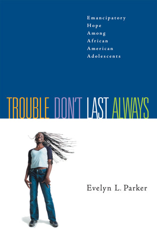 Trouble Don't Last Always | Emancipatory Hope Among African American Adolescents (Parker)