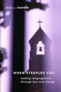 When Steeples Cry | Leading Congregations through Loss and Change (Hamman)