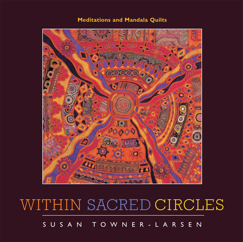 Within Sacred Circles | Meditations and Mandala Quilts (Towner-Larsen)