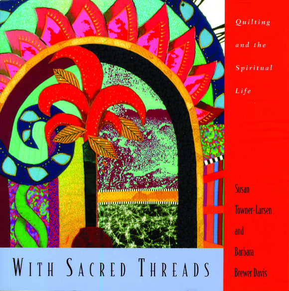With Sacred Threads | Quilting and the Spiritual Life (Towner-Larsen & Brewer Davis)