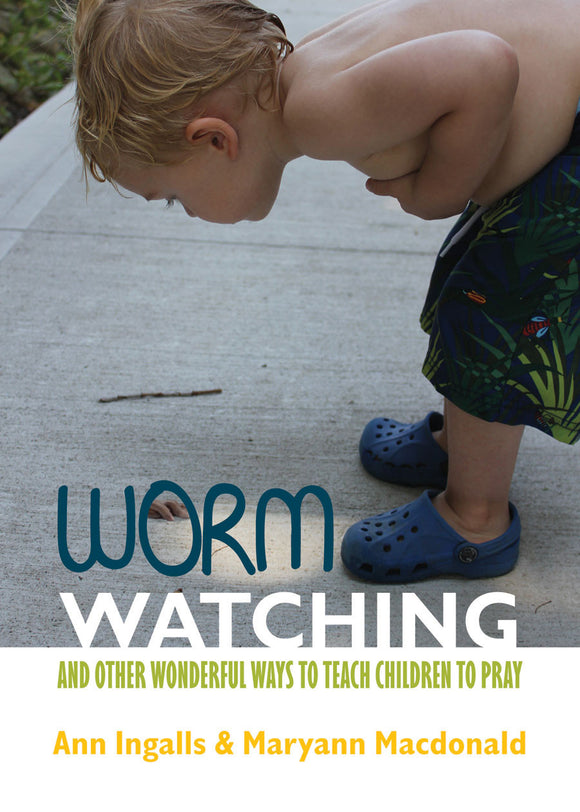 Worm Watching | And Other Wonderful Ways to Teach Children to Pray (Ingalls & Macdonald)
