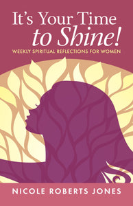It's Your Time to Shine! | Weekly Spiritual Reflections for Women (Jones)