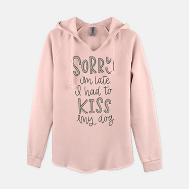 Sorry I'm Late I Had To Kiss My Dog Hooded Sweatshirt