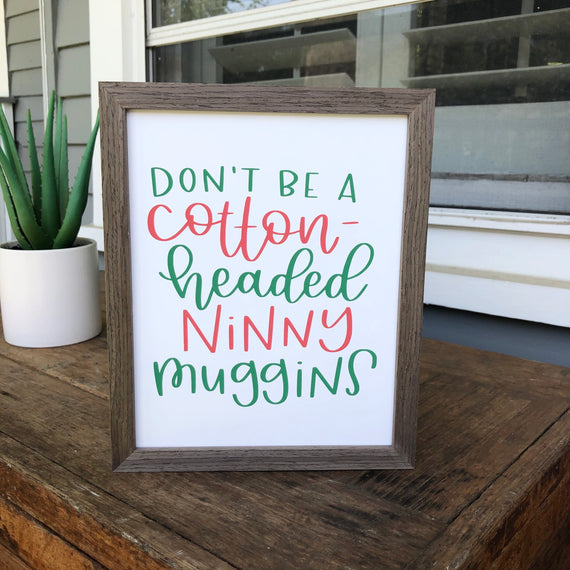 Don't Be A Cotton Headed Ninny Muggins Print