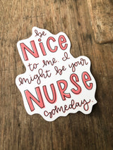 Be Nice To Me Nurse Sticker