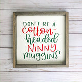 Cotton Headed Ninny Muggins Sign