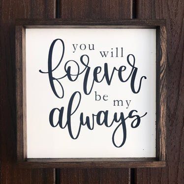 You Will Forever By My Always Sign