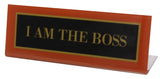 I Am The Boss Desk Plate