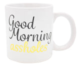 Giant Good Morning Assholes Mug