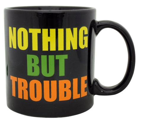 Nothing But Trouble Mug