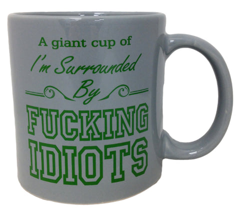 Giant Mug I'm Surrounded By Fucking Idiots