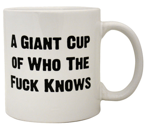 Giant Who the Fuck Knows Mug