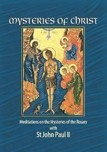 Mysteries of Christ - Meditations on the mysteries of the rosary with St John Paul II