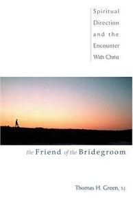 The Friend of the Bridegroom - Spiritual Direction and the Encounter with Christ