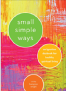 Small simple ways - An Ignatian Daybook for healthy spiritual living