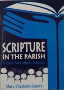 Scripture in the Parish - A Guide for Catholic Ministry