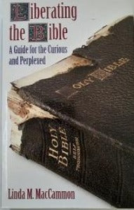 Liberating the Bible - A Guide for the Curious and Perplexed