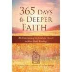 365 Days to deeper faith - The Catechism of the Catholic Church in short daily readings