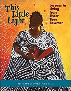 This Little Light: Lessons in Living from Sister Thea Bowman