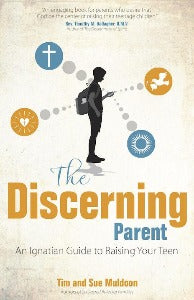 The Discerning Parent - An Ignatian Guide to raising your Teen