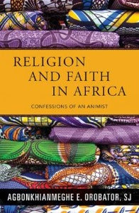 Religion and faith in Africa - Confessions of an Animist