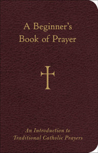 A Beginner's Book of Prayer - An Introduction to traditional Catholic Prayers