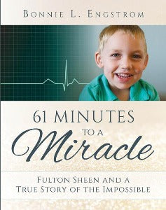 61 Minutes to a Miracle - Fulton Sheen and a true story of the impossible