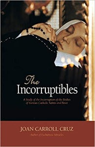 The Incorruptibles - A study of the Incorruption of the Bodies of Various Catholic Saints
