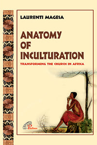Anatomy of Inculturation - Transforming the church in Africa