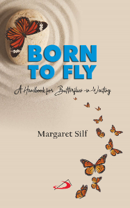 Born to fly - A handbook for butterflies-in-waiting