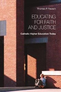 Educating for Faith and Justice - Catholic Higher Education Today