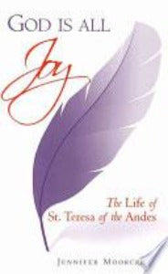 God is All Joy - The Life of St Teresa of the Andes