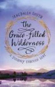 The Grace-filled Wilderness - A journey through Lent