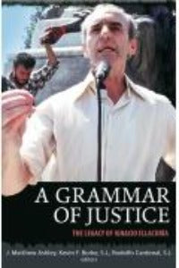 A Grammar of Justice - The legacy of Ignacio Ellacuria